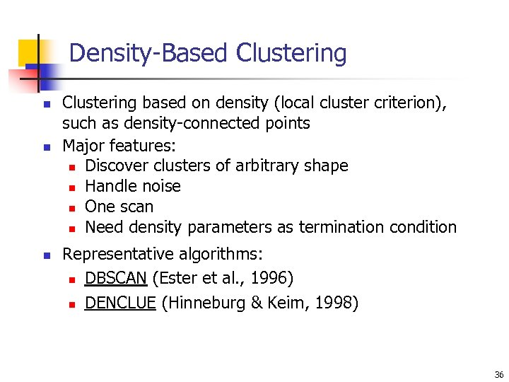 Density-Based Clustering n n n Clustering based on density (local cluster criterion), such as