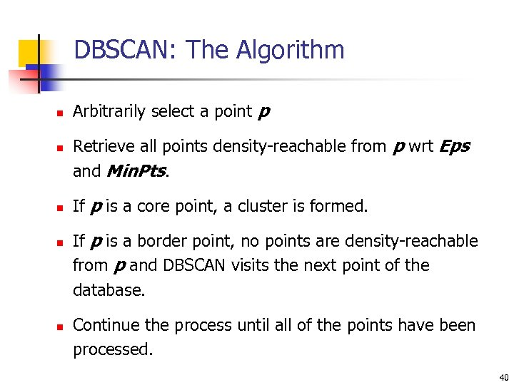 DBSCAN: The Algorithm n n n Arbitrarily select a point p Retrieve all points