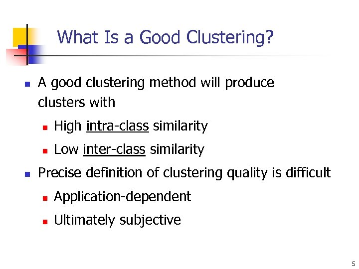 What Is a Good Clustering? n A good clustering method will produce clusters with