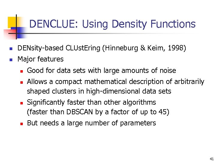 DENCLUE: Using Density Functions n DENsity-based CLUst. Ering (Hinneburg & Keim, 1998) n Major