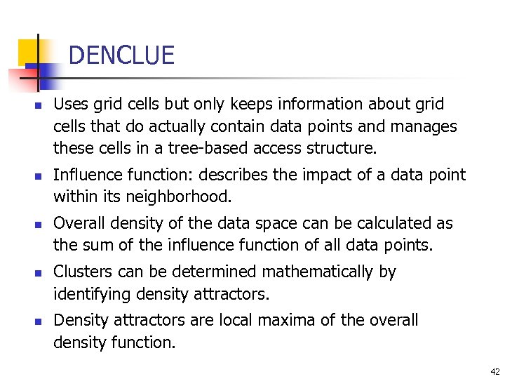 DENCLUE n n n Uses grid cells but only keeps information about grid cells