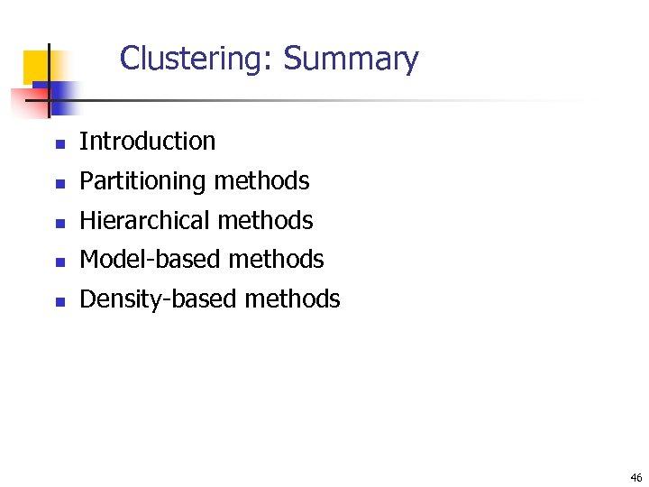 Clustering: Summary n Introduction n Partitioning methods n Hierarchical methods n Model-based methods n