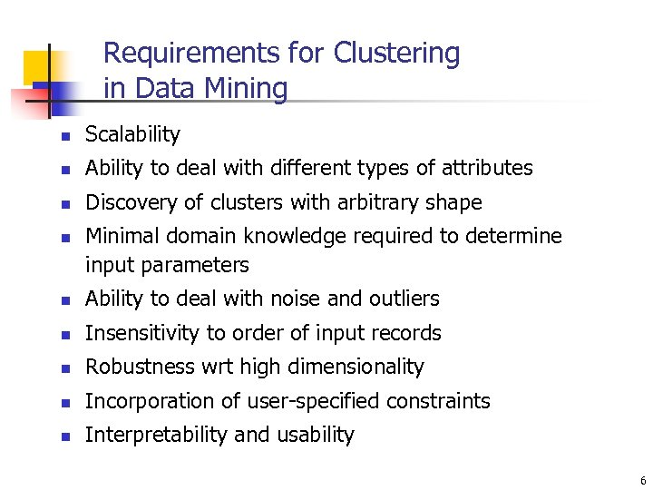 Requirements for Clustering in Data Mining n Scalability n Ability to deal with different