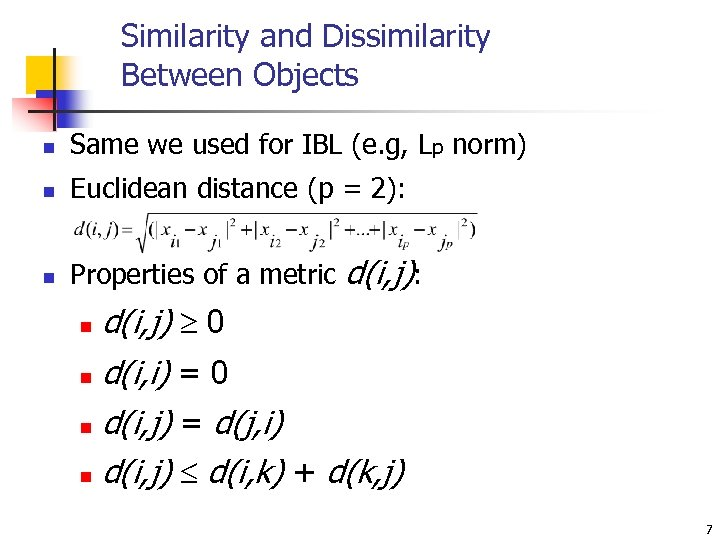 Similarity and Dissimilarity Between Objects n Same we used for IBL (e. g, Lp
