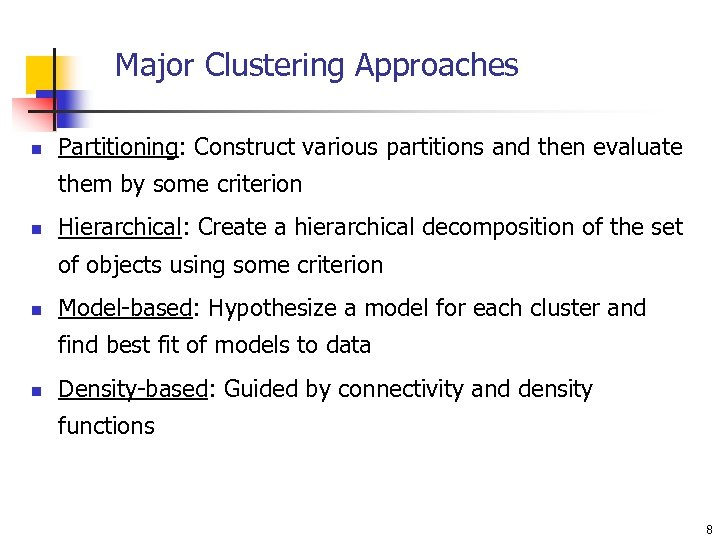 Major Clustering Approaches n Partitioning: Construct various partitions and then evaluate them by some