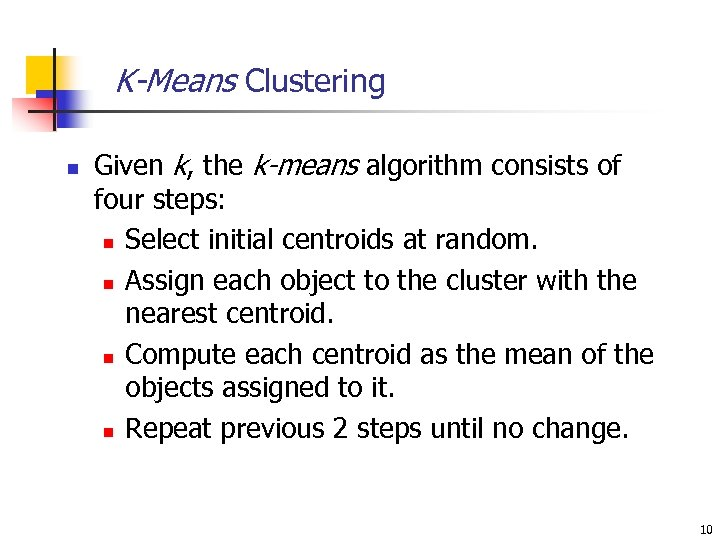 K-Means Clustering n Given k, the k-means algorithm consists of four steps: n Select