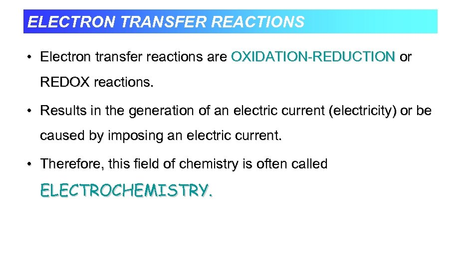 ELECTRON TRANSFER REACTIONS • Electron transfer reactions are OXIDATION-REDUCTION or REDOX reactions. • Results