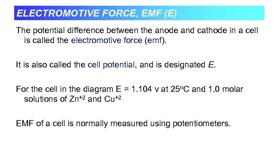 ELECTROMOTIVE FORCE, EMF (E) The potential difference between the anode and cathode in a