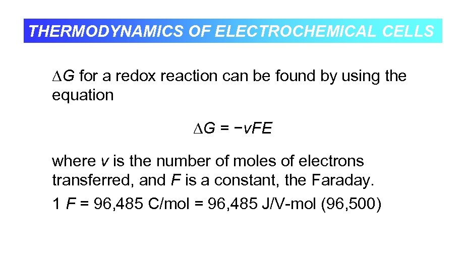 THERMODYNAMICS OF ELECTROCHEMICAL CELLS G for a redox reaction can be found by using