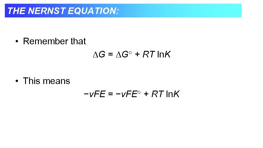THE NERNST EQUATION: • Remember that G = G + RT ln. K •