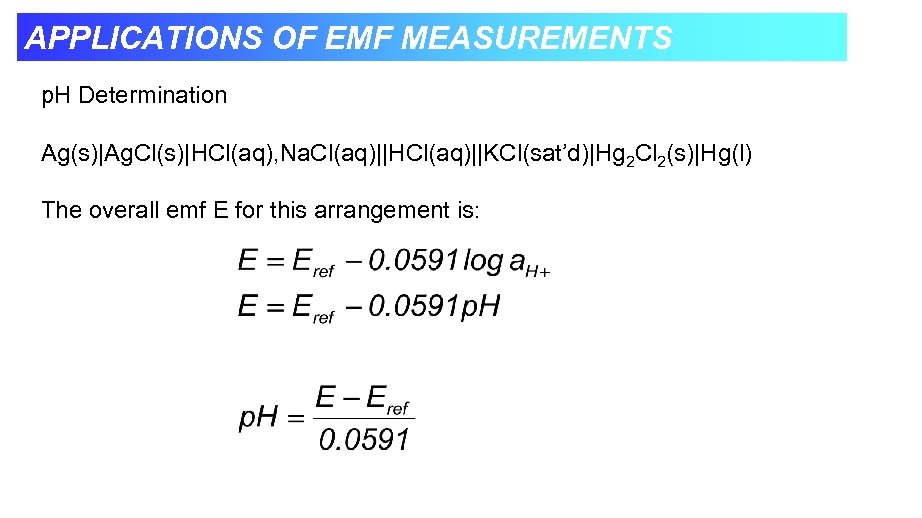 APPLICATIONS OF EMF MEASUREMENTS p. H Determination Ag(s)|Ag. Cl(s)|HCl(aq), Na. Cl(aq)||HCl(aq)||KCl(sat'd)|Hg 2 Cl 2(s)|Hg(l)