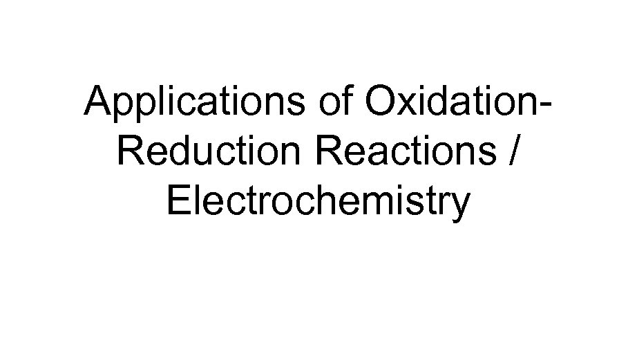 Applications of Oxidation. Reduction Reactions / Electrochemistry