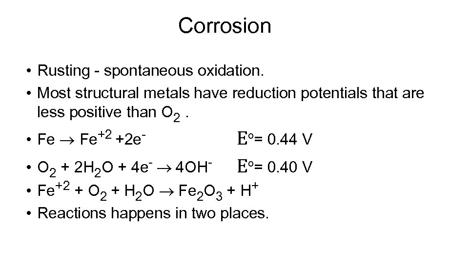 Corrosion • Rusting - spontaneous oxidation. • Most structural metals have reduction potentials that