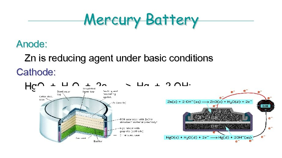 Mercury Battery Anode: Zn is reducing agent under basic conditions Cathode: Hg. O +