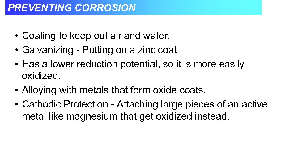 PREVENTING CORROSION • Coating to keep out air and water. • Galvanizing - Putting