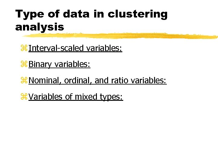 Type of data in clustering analysis z Interval-scaled variables: z Binary variables: z Nominal,