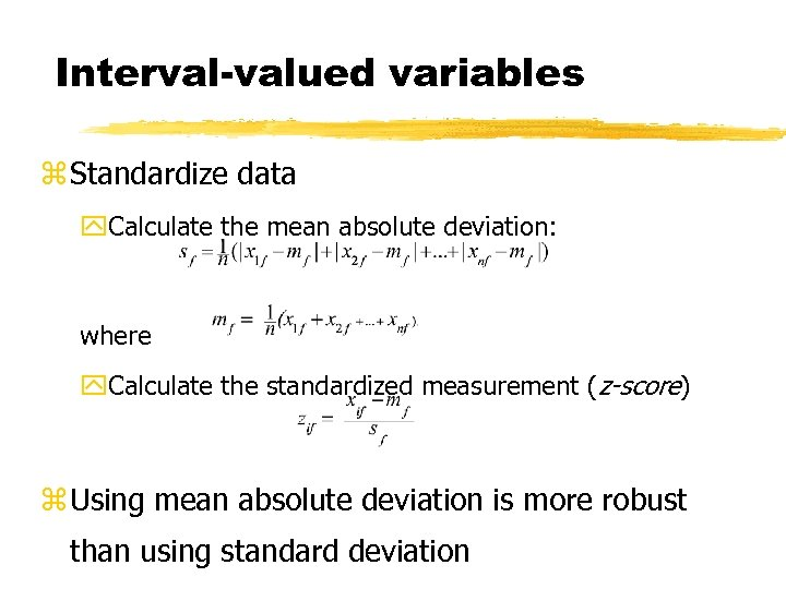 Interval-valued variables z Standardize data y. Calculate the mean absolute deviation: where y. Calculate
