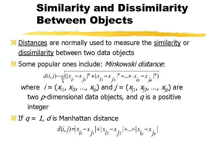 Similarity and Dissimilarity Between Objects z Distances are normally used to measure the similarity