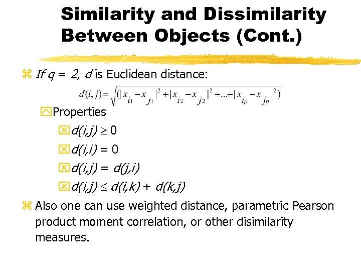 Similarity and Dissimilarity Between Objects (Cont. ) z If q = 2, d is