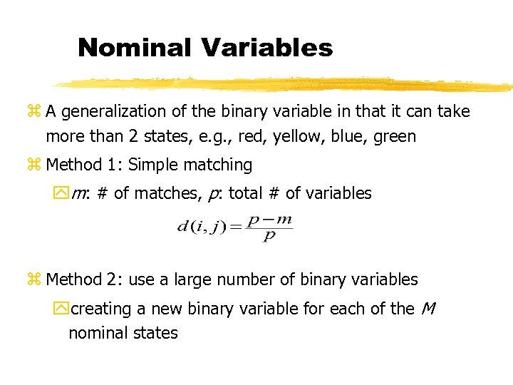 Nominal Variables z A generalization of the binary variable in that it can take