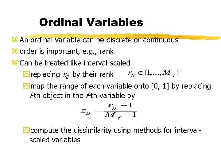 Ordinal Variables z An ordinal variable can be discrete or continuous z order is