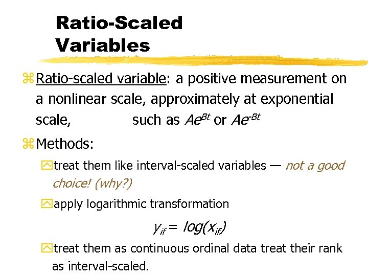 Ratio-Scaled Variables z Ratio-scaled variable: a positive measurement on a nonlinear scale, approximately at