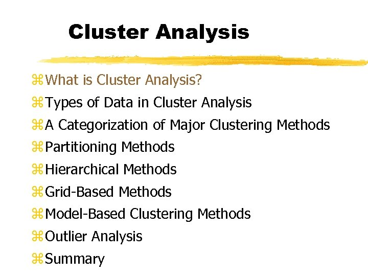 Cluster Analysis z What is Cluster Analysis? z Types of Data in Cluster Analysis