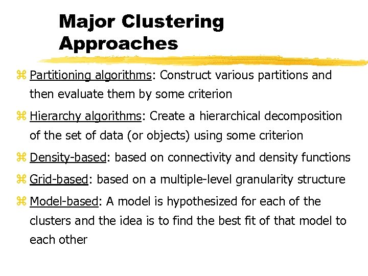 Major Clustering Approaches z Partitioning algorithms: Construct various partitions and then evaluate them by