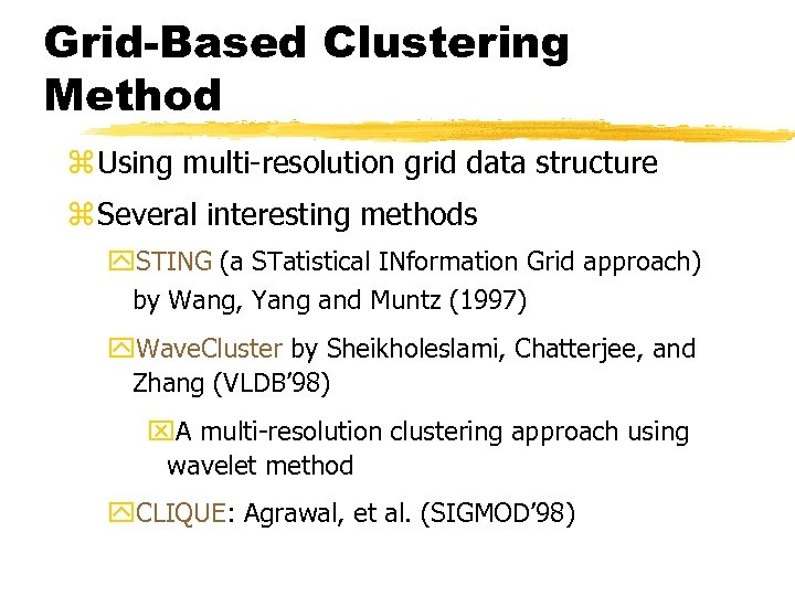 Grid-Based Clustering Method z Using multi-resolution grid data structure z Several interesting methods y.