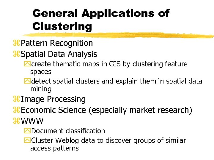 General Applications of Clustering z Pattern Recognition z Spatial Data Analysis ycreate thematic maps