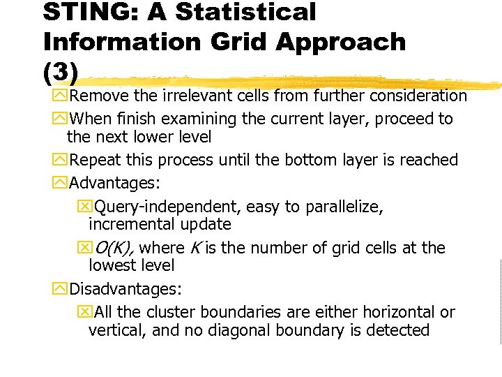 STING: A Statistical Information Grid Approach (3) y. Remove the irrelevant cells from further