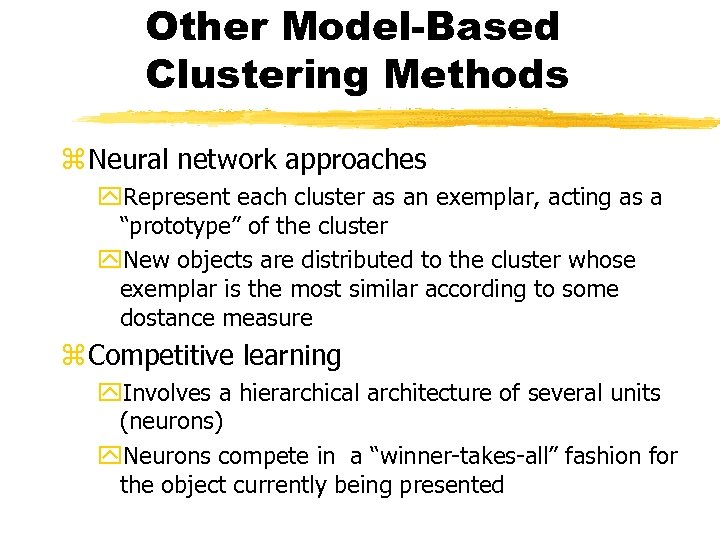 Other Model-Based Clustering Methods z Neural network approaches y. Represent each cluster as an