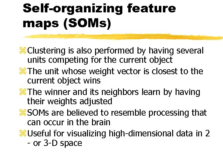 Self-organizing feature maps (SOMs) z Clustering is also performed by having several units competing