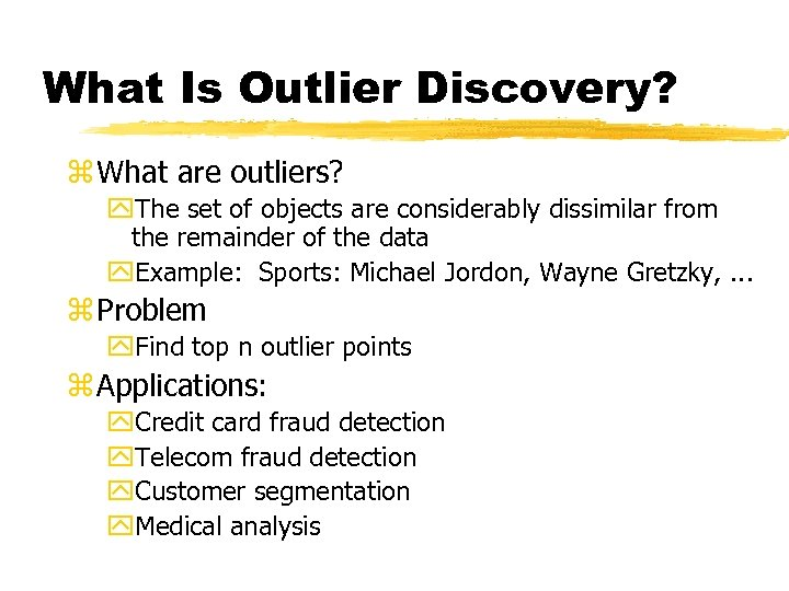 What Is Outlier Discovery? z What are outliers? y. The set of objects are