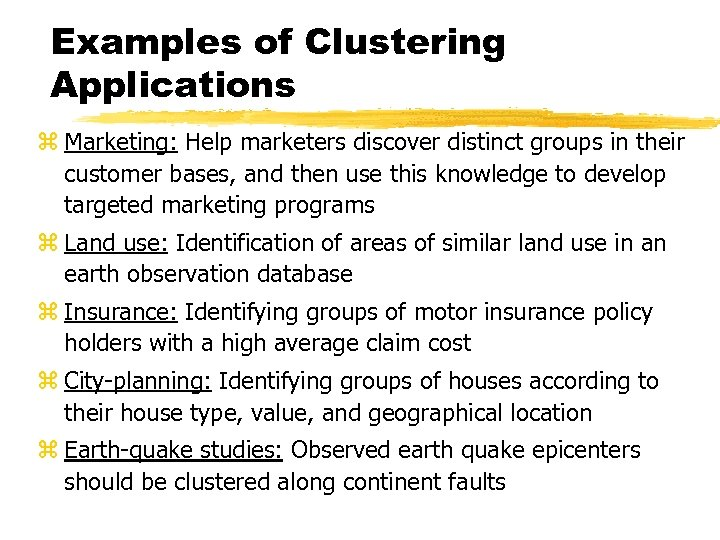 Examples of Clustering Applications z Marketing: Help marketers discover distinct groups in their customer