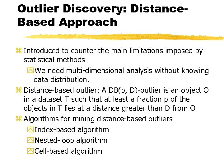 Outlier Discovery: Distance. Based Approach z Introduced to counter the main limitations imposed by