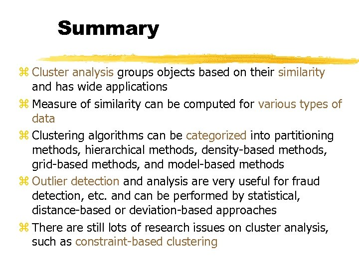 Summary z Cluster analysis groups objects based on their similarity and has wide applications
