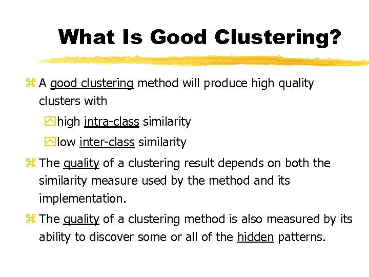 What Is Good Clustering? z A good clustering method will produce high quality clusters