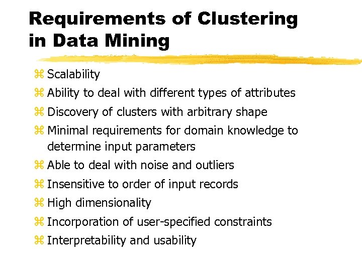 Requirements of Clustering in Data Mining z Scalability z Ability to deal with different