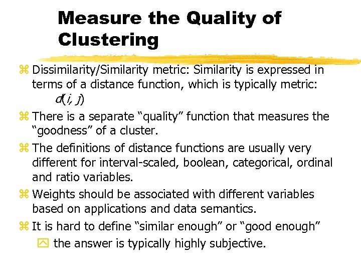 Measure the Quality of Clustering z Dissimilarity/Similarity metric: Similarity is expressed in terms of
