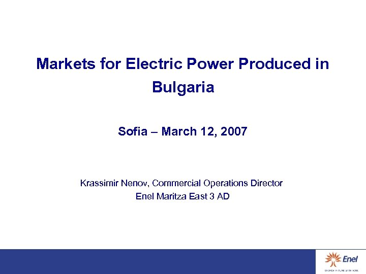Markets for Electric Power Produced in Bulgaria Sofia – March 12, 2007 Krassimir Nenov,