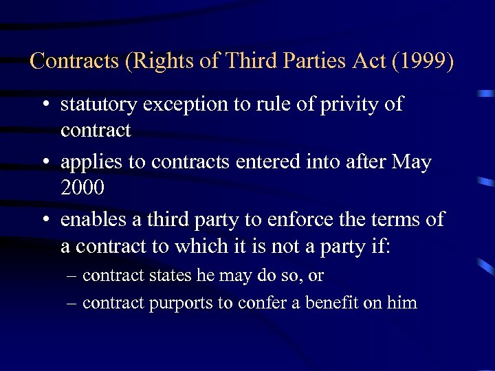 Contracts (Rights of Third Parties Act (1999) • statutory exception to rule of privity