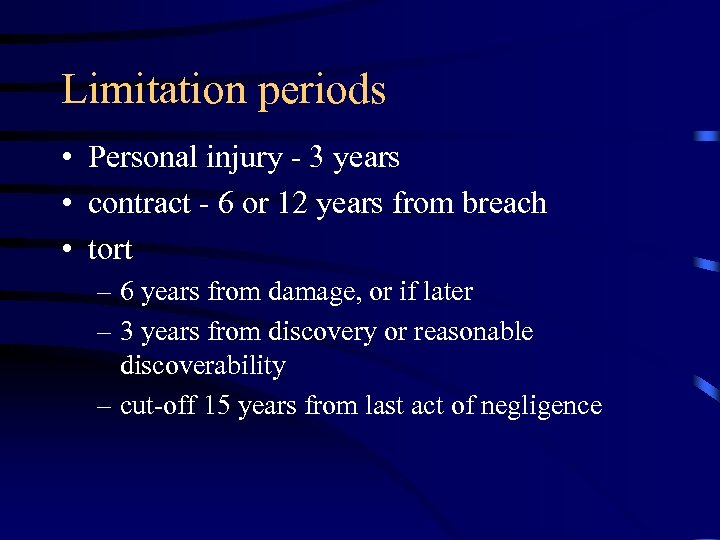 Limitation periods • Personal injury - 3 years • contract - 6 or 12
