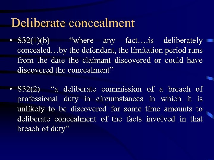 """Deliberate concealment • S 32(1)(b) """"where any fact…. is deliberately concealed…by the defendant, the"""