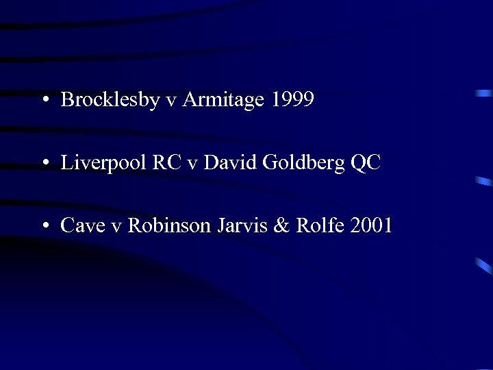 • Brocklesby v Armitage 1999 • Liverpool RC v David Goldberg QC •