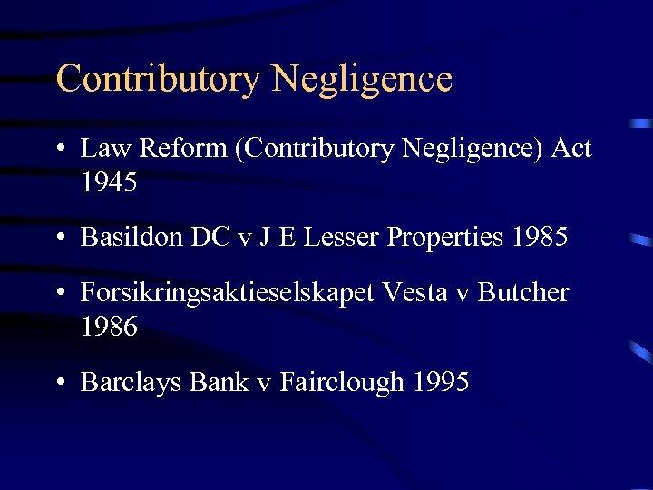 Contributory Negligence • Law Reform (Contributory Negligence) Act 1945 • Basildon DC v J