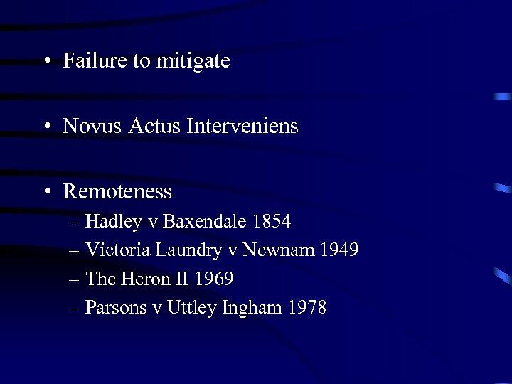 • Failure to mitigate • Novus Actus Interveniens • Remoteness – Hadley v