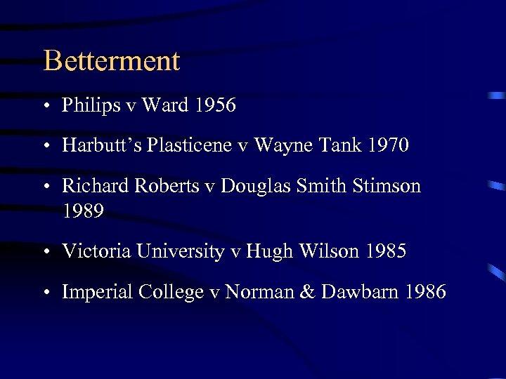 Betterment • Philips v Ward 1956 • Harbutt's Plasticene v Wayne Tank 1970 •