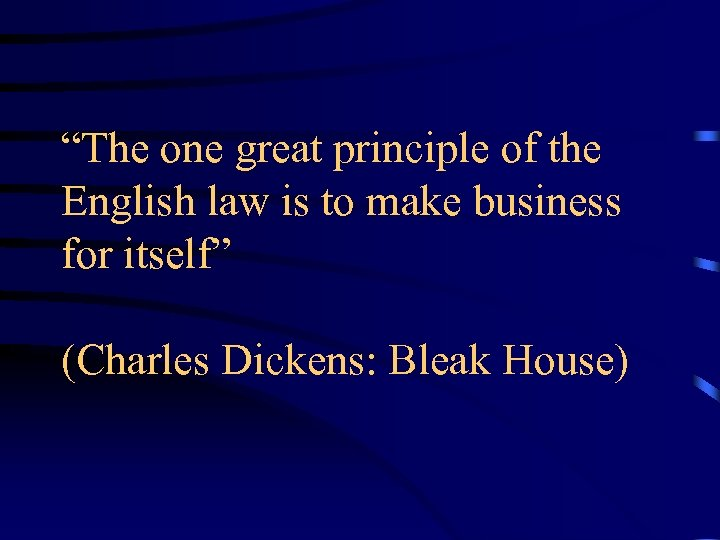 """""""The one great principle of the English law is to make business for itself"""""""