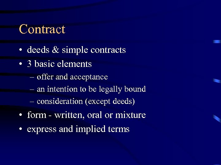 Contract • deeds & simple contracts • 3 basic elements – offer and acceptance